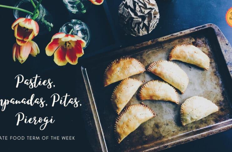 I-ATE Food Term of the Week_ Pasties, Empanadas, Pitas, Pierogi