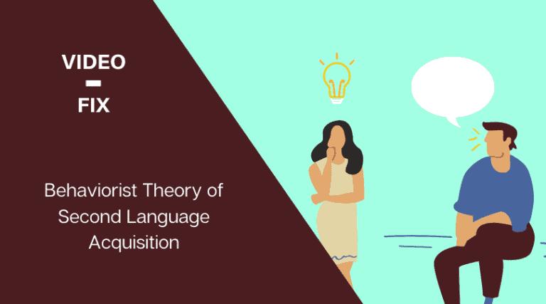 Video Fix: Behaviorist Theory of Second Language Acquisition