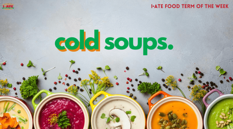 I·ATE Food Term of the Week: Cold Soups
