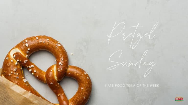 I-ATE Food Term of the Week: Pretzel Sunday