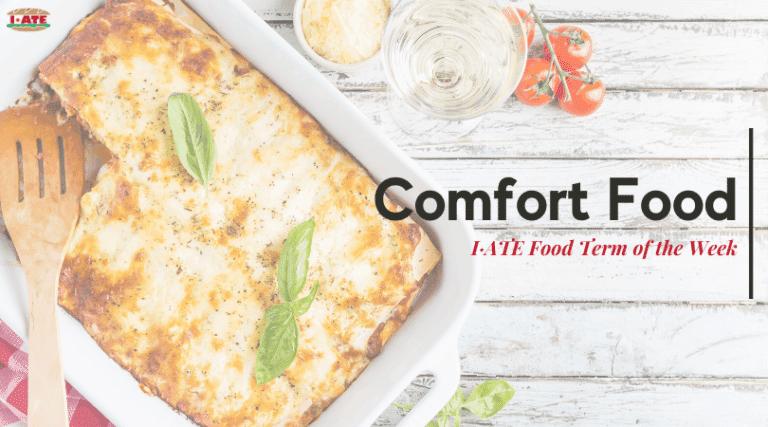I·ATE Food Term of the Week: Comfort Food
