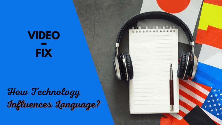 Video Fix: How Technology Influences Language?
