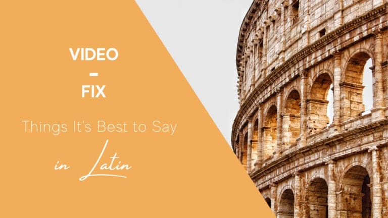 Video-Fix: Things It's Best to Say in Latin