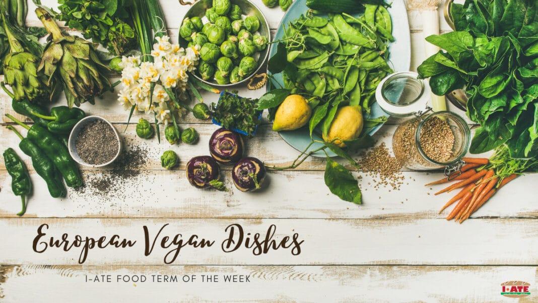 I-ATE Food Term of the Week: European Vegan Dishes