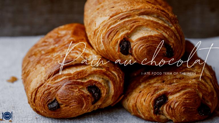 I-ATE Food Term of the Week: Pain au chocolat