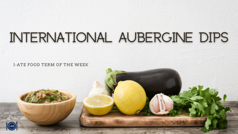 I-ATE Food Term of the Week: International Aubergine Dips